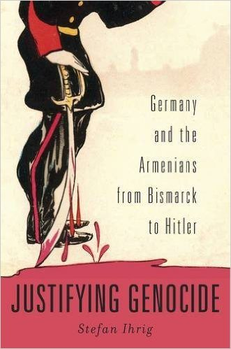 Cover of Justifying Genocide: Germany and the Armenians from Bismarck to Hitler